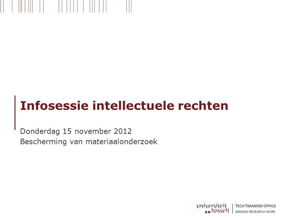 Infosessie intellectuele rechten Donderdag 15 november 2012 Bescherming van materiaalonderzoek