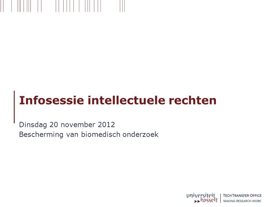 Infosessie intellectuele rechten Dinsdag 20 november 2012 Bescherming van biomedisch onderzoek