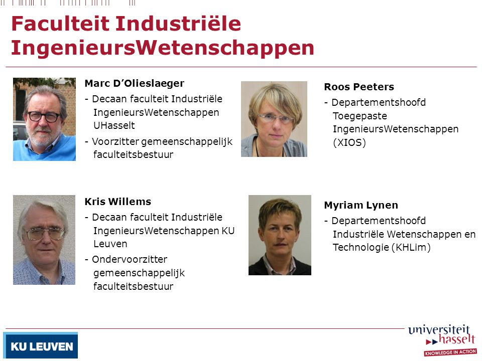 Faculteit Industriële IngenieursWetenschappen Marc D'Olieslaeger - Decaan faculteit Industriële IngenieursWetenschappen UHasselt - Voorzitter gemeensc