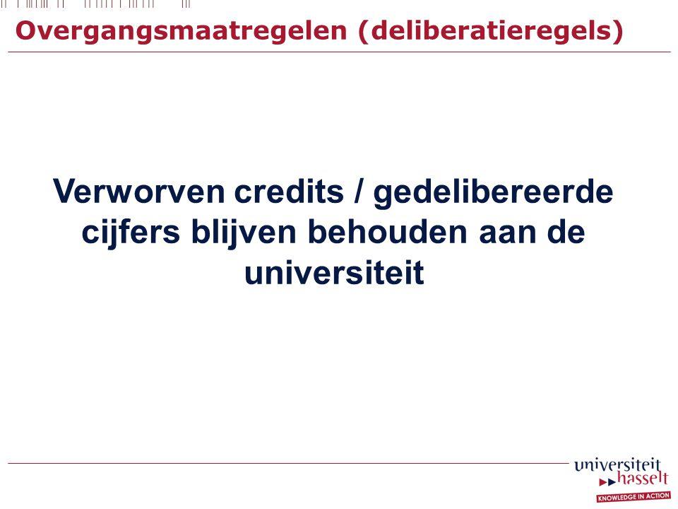 Overgangsmaatregelen (deliberatieregels) Verworven credits / gedelibereerde cijfers blijven behouden aan de universiteit