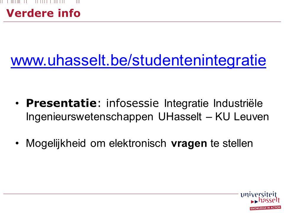 Verdere info www.uhasselt.be/studentenintegratie Presentatie: infosessie Integratie Industriële Ingenieurswetenschappen UHasselt – KU Leuven Mogelijkh