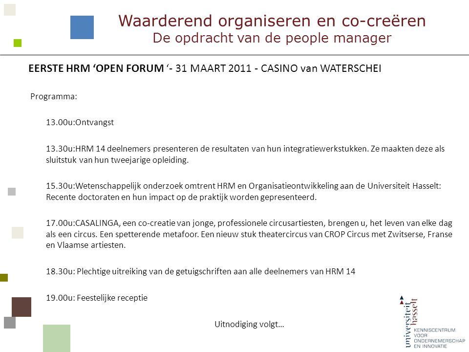 EERSTE HRM 'OPEN FORUM '- 31 MAART 2011 - CASINO van WATERSCHEI Programma: 13.00u:Ontvangst 13.30u:HRM 14 deelnemers presenteren de resultaten van hun integratiewerkstukken.
