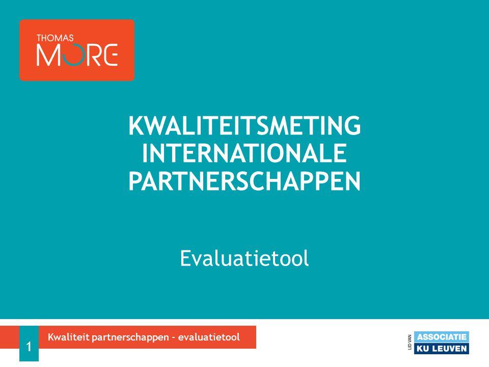 Tool ontwikkelen ter ondersteuning van het managen van het internationale netwerk van de hogeschool  criteria bepalen ter beoordeling van de partners  classificatie van de partners DOELSTELLING 2 Kwaliteit partnerschappen - evaluatietool