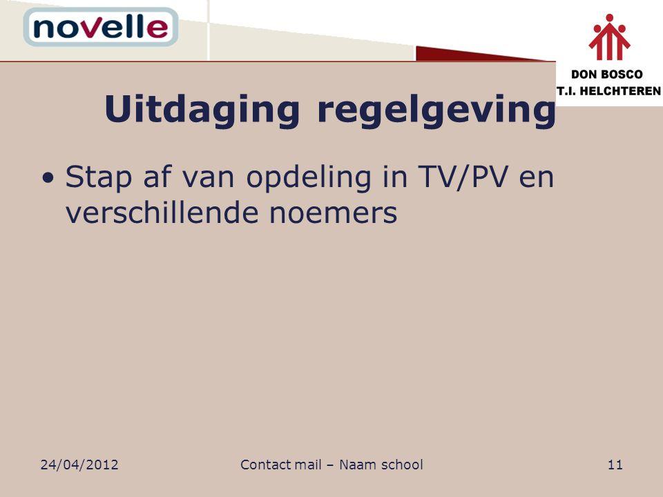Uitdaging regelgeving Stap af van opdeling in TV/PV en verschillende noemers 24/04/2012Contact mail – Naam school11
