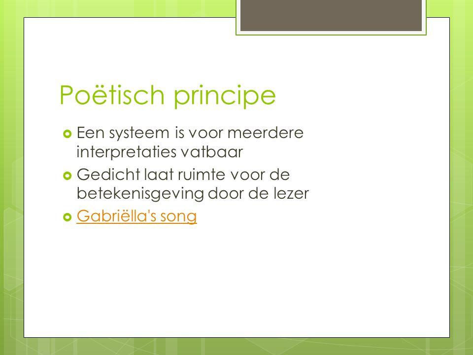 Poëtisch principe  Een systeem is voor meerdere interpretaties vatbaar  Gedicht laat ruimte voor de betekenisgeving door de lezer  Gabriëlla's song