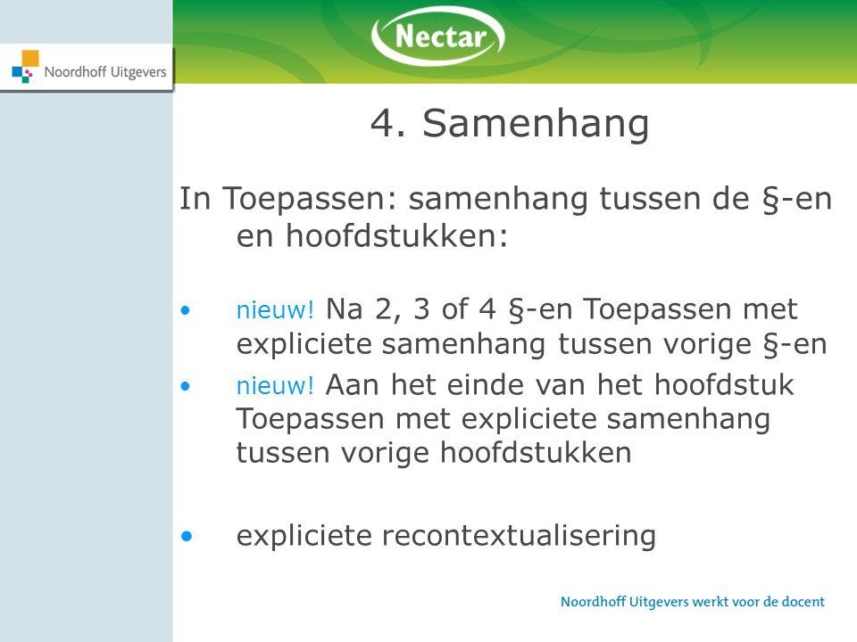 4. Samenhang In Toepassen: samenhang tussen de §-en en hoofdstukken: nieuw! Na 2, 3 of 4 §-en Toepassen met expliciete samenhang tussen vorige §-en ni