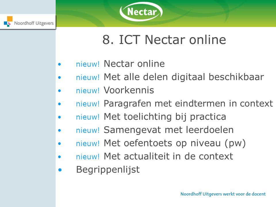 8. ICT Nectar online nieuw! Nectar online nieuw! Met alle delen digitaal beschikbaar nieuw! Voorkennis nieuw! Paragrafen met eindtermen in context nie