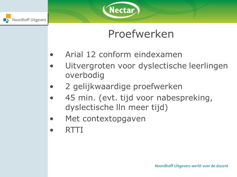 Proefwerken Arial 12 conform eindexamen Uitvergroten voor dyslectische leerlingen overbodig 2 gelijkwaardige proefwerken 45 min. (evt. tijd voor nabes