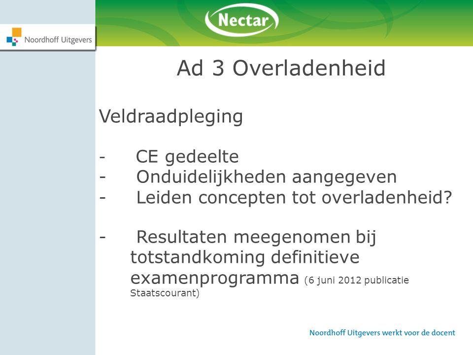 Ad 3 Overladenheid Veldraadpleging - CE gedeelte - Onduidelijkheden aangegeven - Leiden concepten tot overladenheid? - Resultaten meegenomen bij totst