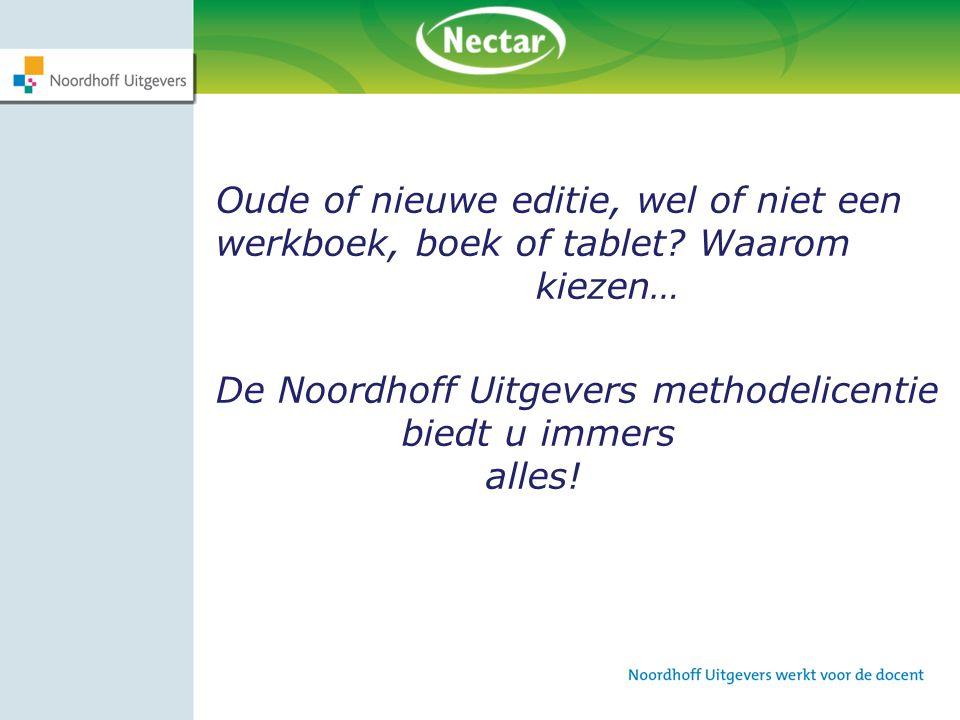 Oude of nieuwe editie, wel of niet een werkboek, boek of tablet? Waarom kiezen… De Noordhoff Uitgevers methodelicentie biedt u immers alles!