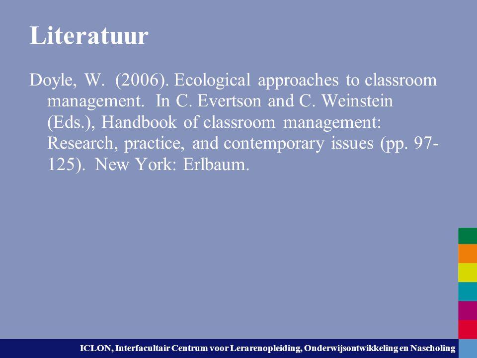 ICLON, Interfacultair Centrum voor Lerarenopleiding, Onderwijsontwikkeling en Nascholing Literatuur Doyle, W. (2006). Ecological approaches to classro