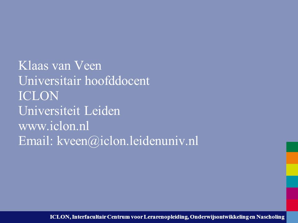 ICLON, Interfacultair Centrum voor Lerarenopleiding, Onderwijsontwikkeling en Nascholing Klaas van Veen Universitair hoofddocent ICLON Universiteit Le