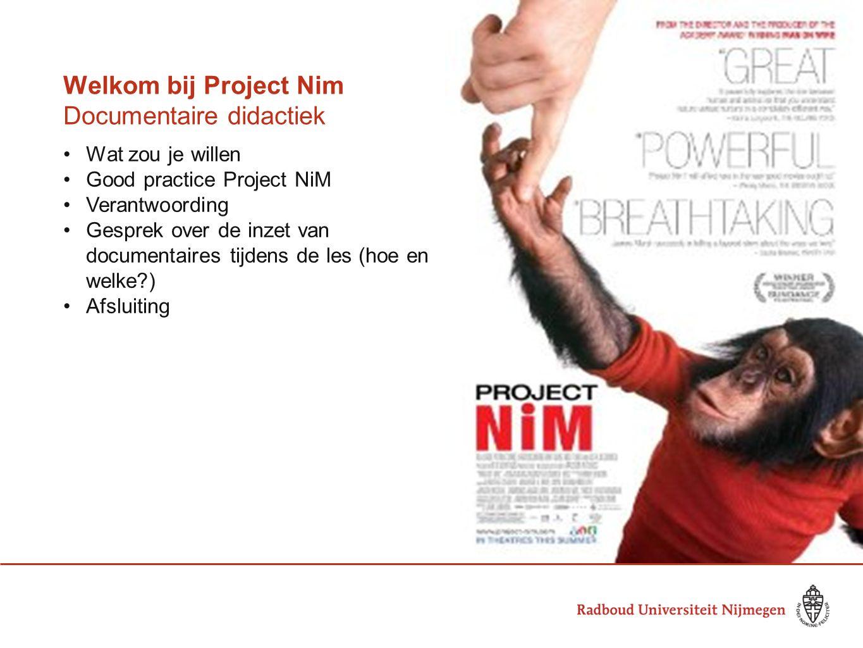 Welkom bij Project Nim Documentaire didactiek Wat zou je willen Good practice Project NiM Verantwoording Gesprek over de inzet van documentaires tijde