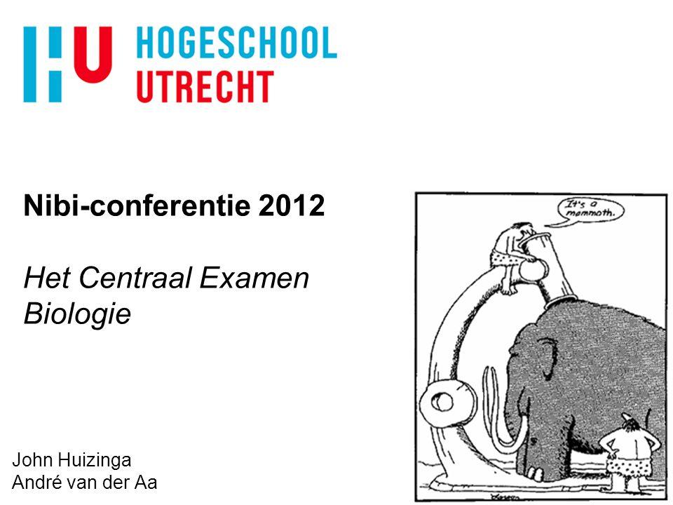 Nibi-conferentie 2012 Het Centraal Examen Biologie John Huizinga André van der Aa