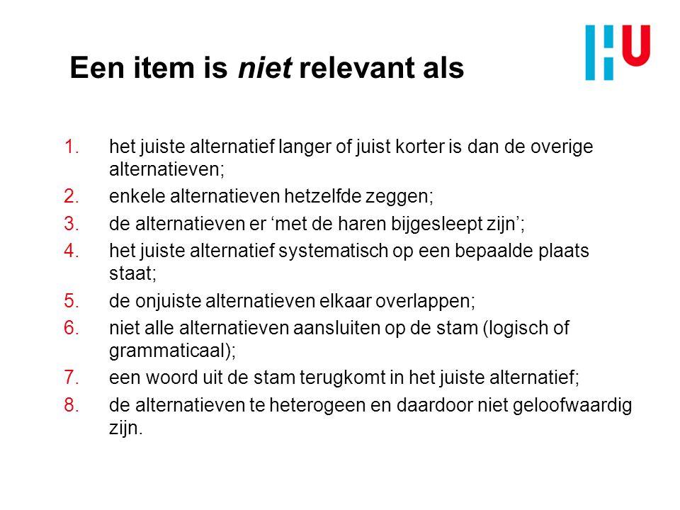 Een item is niet relevant als 1.het juiste alternatief langer of juist korter is dan de overige alternatieven; 2.enkele alternatieven hetzelfde zeggen