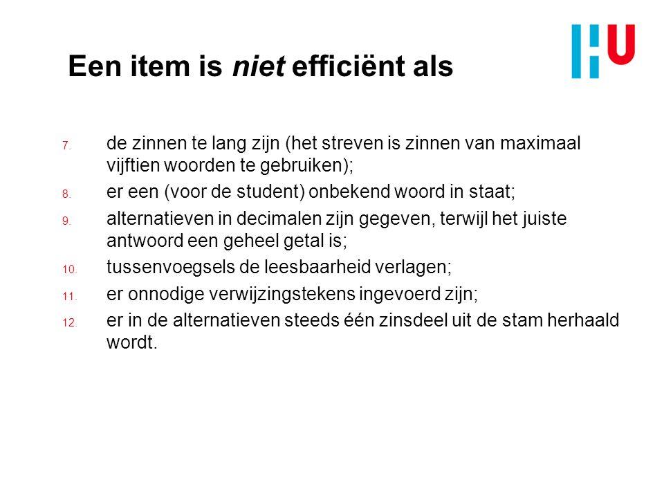 Een item is niet efficiënt als 7. de zinnen te lang zijn (het streven is zinnen van maximaal vijftien woorden te gebruiken); 8. er een (voor de studen