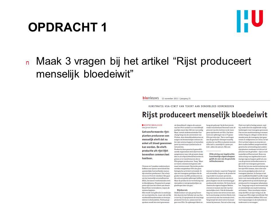 """OPDRACHT 1 n Maak 3 vragen bij het artikel """"Rijst produceert menselijk bloedeiwit"""""""