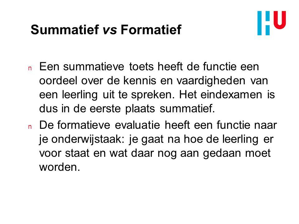 Summatief vs Formatief n Een summatieve toets heeft de functie een oordeel over de kennis en vaardigheden van een leerling uit te spreken. Het eindexa