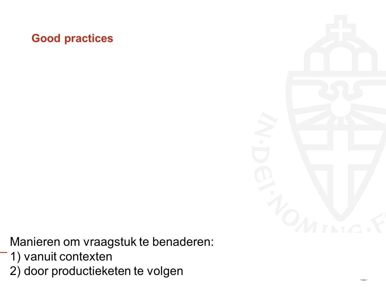 Good practices Manieren om vraagstuk te benaderen: 1) vanuit contexten 2) door productieketen te volgen