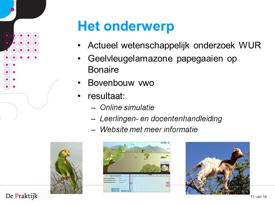11 van 14 Het onderwerp Actueel wetenschappelijk onderzoek WUR Geelvleugelamazone papegaaien op Bonaire Bovenbouw vwo resultaat: –Online simulatie –Le