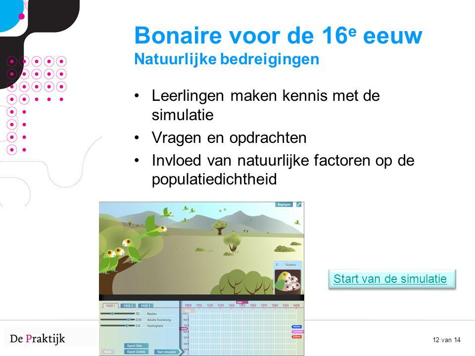 12 van 14 Start van de simulatie Bonaire voor de 16 e eeuw Natuurlijke bedreigingen Leerlingen maken kennis met de simulatie Vragen en opdrachten Invl