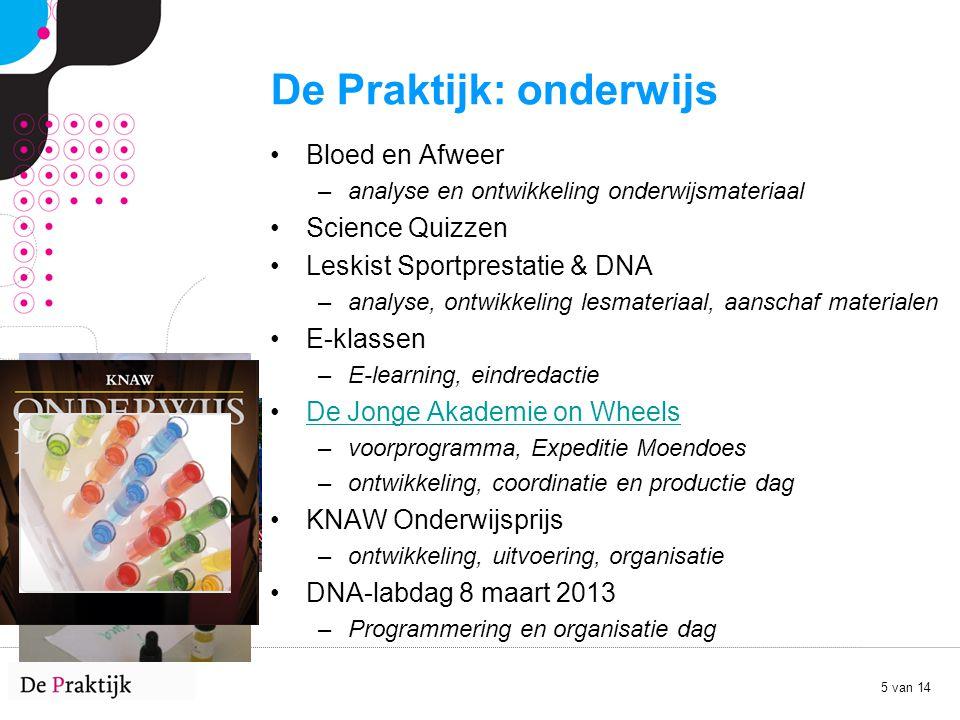 5 van 14 De Praktijk: onderwijs Bloed en Afweer –analyse en ontwikkeling onderwijsmateriaal Science Quizzen Leskist Sportprestatie & DNA –analyse, ont