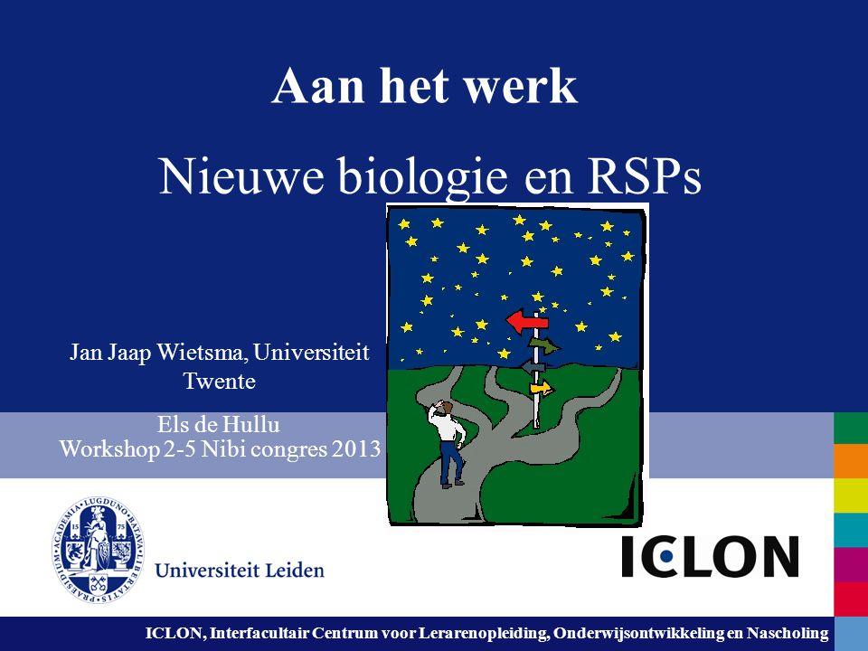 ICLON, Interfacultair Centrum voor Lerarenopleiding, Onderwijsontwikkeling en Nascholing Aan het werk Nieuwe biologie en RSPs Jan Jaap Wietsma, Univer