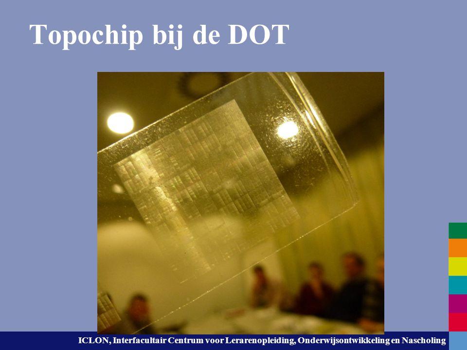 ICLON, Interfacultair Centrum voor Lerarenopleiding, Onderwijsontwikkeling en Nascholing Topochip bij de DOT