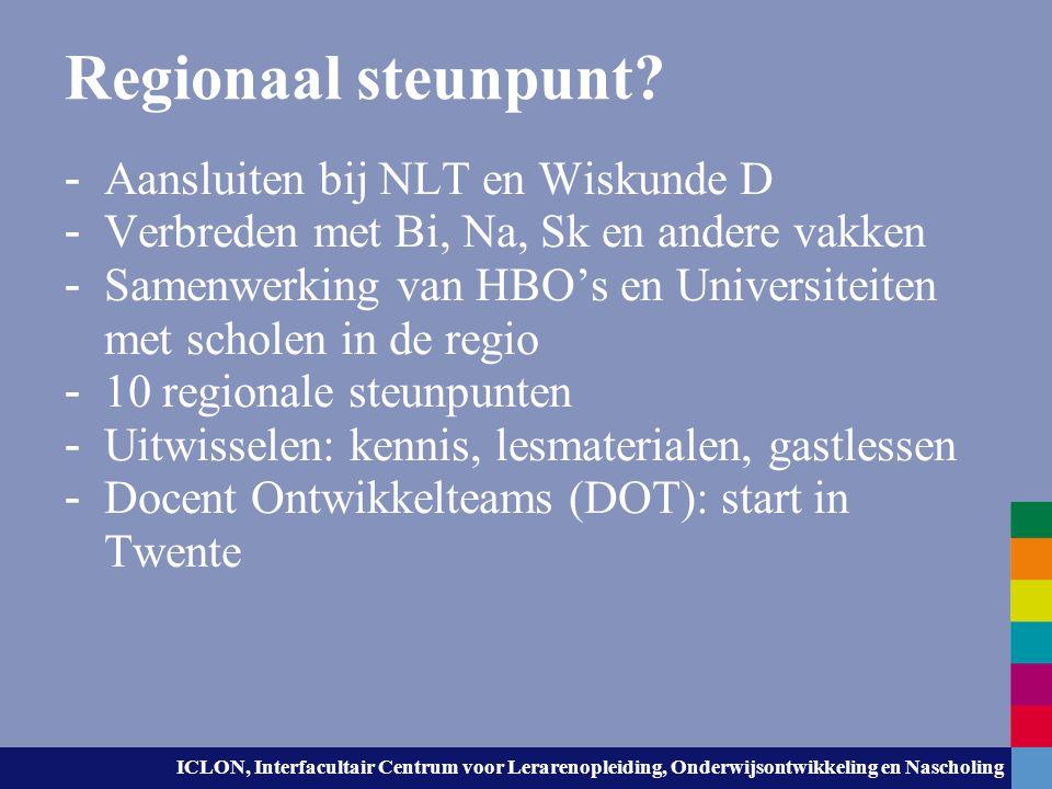 ICLON, Interfacultair Centrum voor Lerarenopleiding, Onderwijsontwikkeling en Nascholing Regionaal steunpunt? - Aansluiten bij NLT en Wiskunde D - Ver