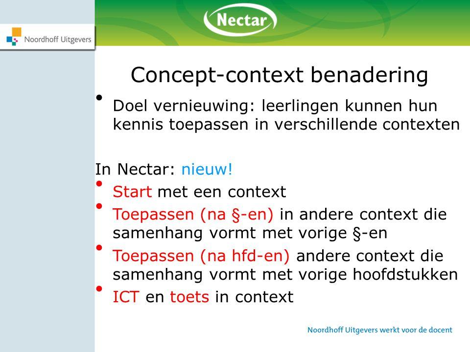 Concept-context benadering Doel vernieuwing: leerlingen kunnen hun kennis toepassen in verschillende contexten In Nectar: nieuw! Start met een context