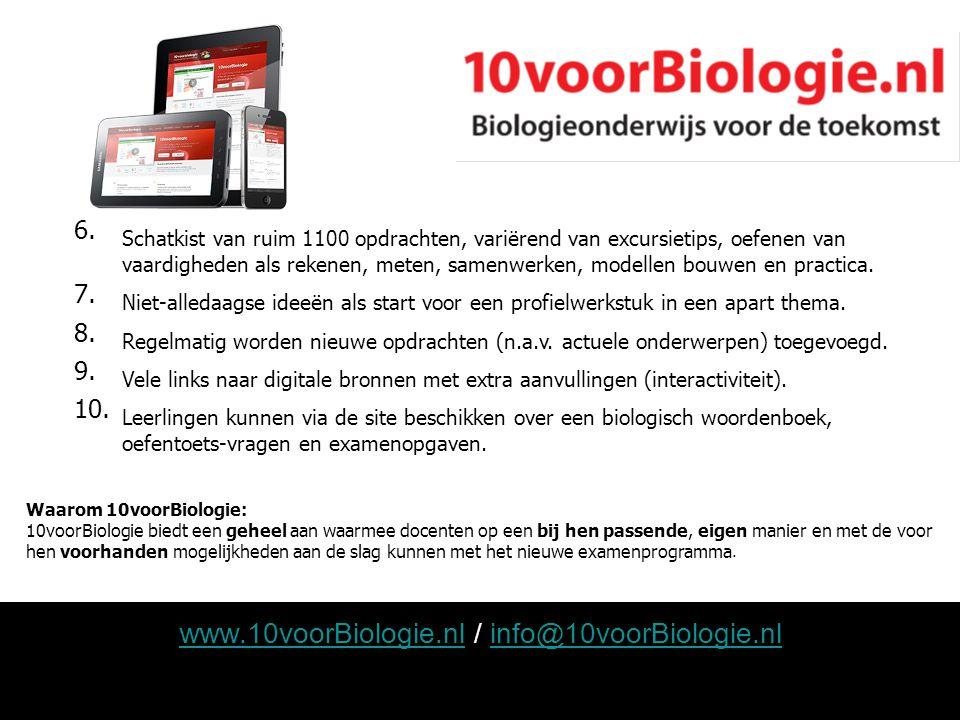www.10voorBiologie.nlwww.10voorBiologie.nl / info@10voorBiologie.nlinfo@10voorBiologie.nl 6. Schatkist van ruim 1100 opdrachten, variërend van excursi