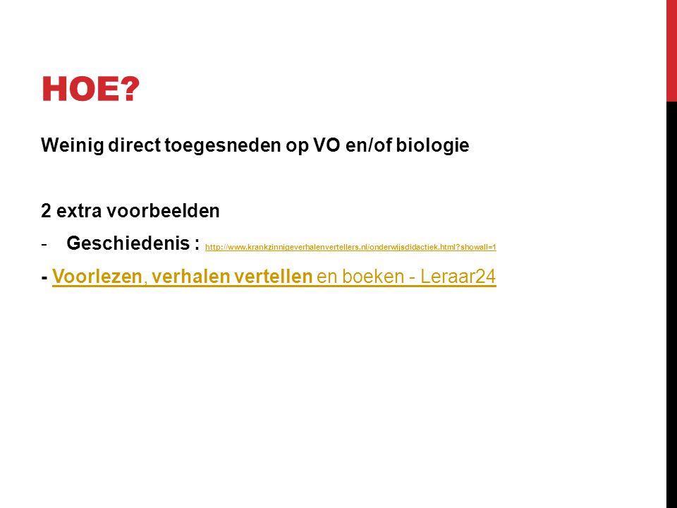 HOE? Weinig direct toegesneden op VO en/of biologie 2 extra voorbeelden -Geschiedenis : http://www.krankzinnigeverhalenvertellers.nl/onderwijsdidactie