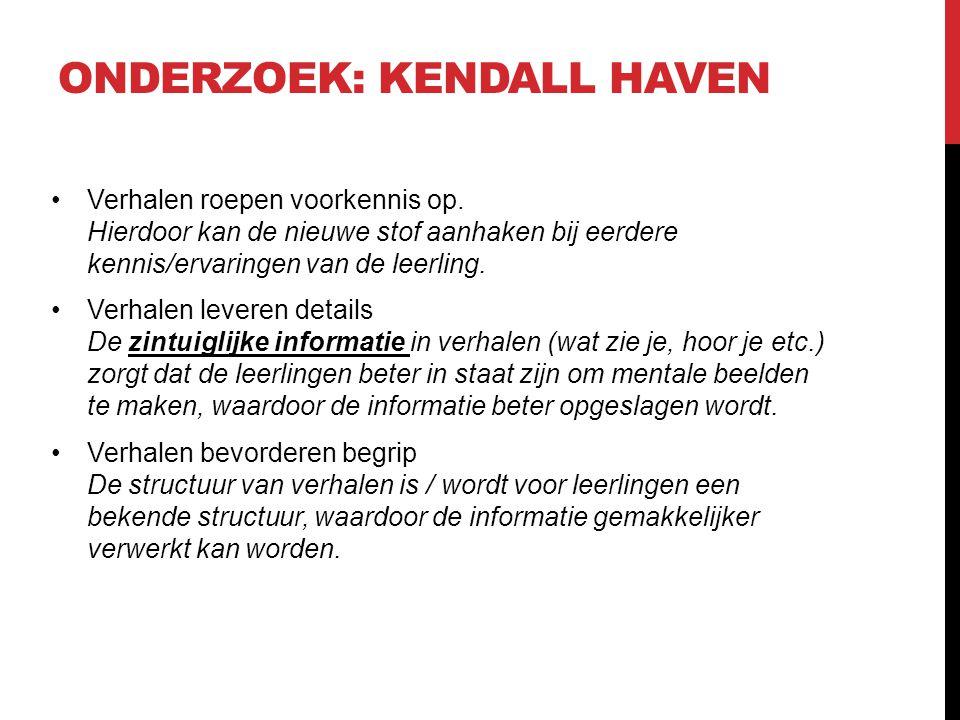 ONDERZOEK: KENDALL HAVEN Verhalen roepen voorkennis op.
