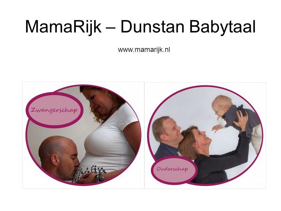 Dunstan Babytaal Neh – zuigreflex (honger) Owh [auw] – gaapreflex (moe) Eh – oprispingsreflex (boer) Eairh - …reflex (darmkrampen) Heh - …reflex (ongemak)