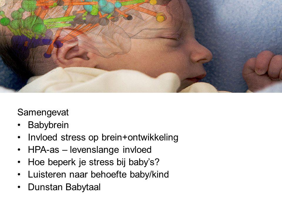 Babybrein en Babytaal Samengevat Babybrein Invloed stress op brein+ontwikkeling HPA-as – levenslange invloed Hoe beperk je stress bij baby's? Luistere