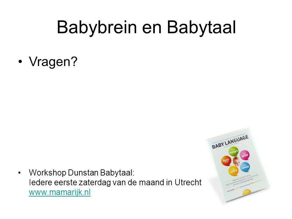 Babybrein en Babytaal Vragen? Workshop Dunstan Babytaal: Iedere eerste zaterdag van de maand in Utrecht www.mamarijk.nl www.mamarijk.nl