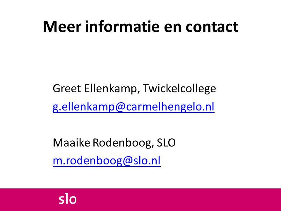 Meer informatie en contact Greet Ellenkamp, Twickelcollege g.ellenkamp@carmelhengelo.nl Maaike Rodenboog, SLO m.rodenboog@slo.nl