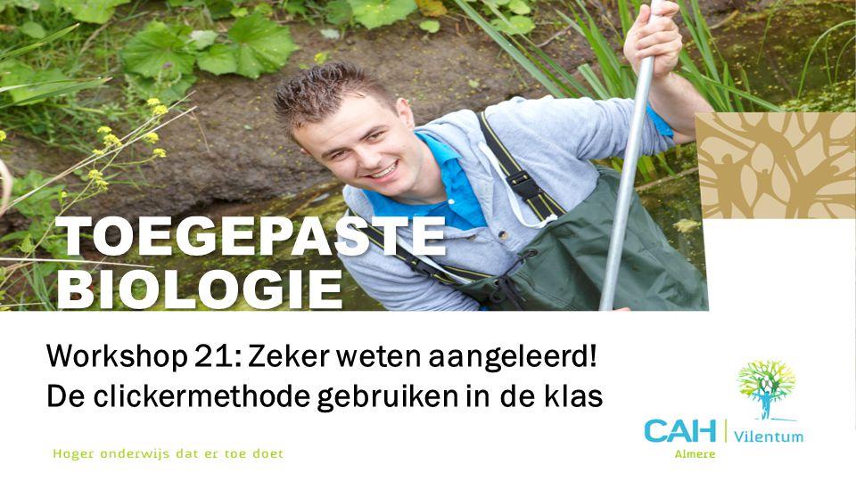 TOEGEPASTE BIOLOGIE Workshop 21: Zeker weten aangeleerd! De clickermethode gebruiken in de klas