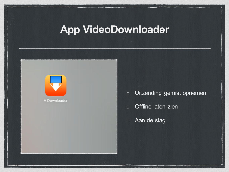 App VideoDownloader Uitzending gemist opnemen Offline laten zien Aan de slag
