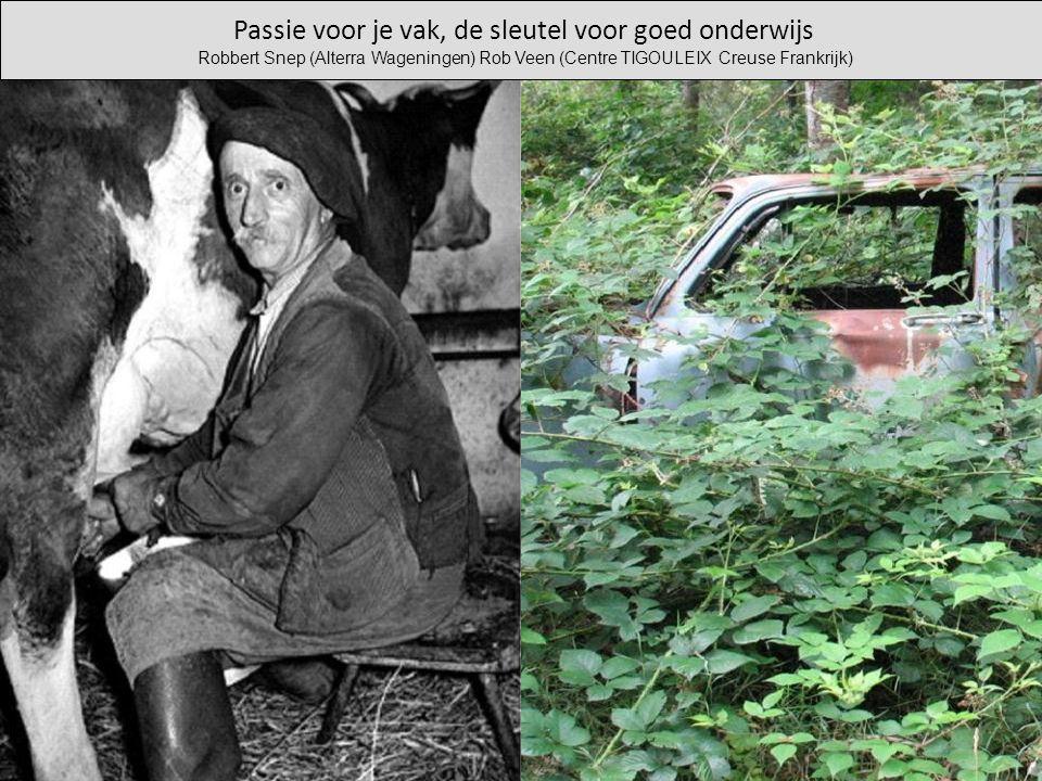 Passie voor je vak, de sleutel voor goed onderwijs Robbert Snep (Alterra Wageningen) Rob Veen (Centre TIGOULEIX Creuse Frankrijk)