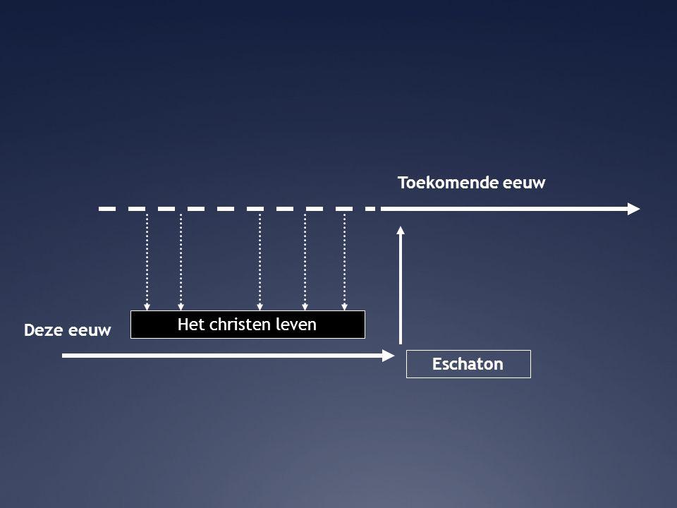 Deze eeuw Toekomende eeuw Eschaton † PRRR Het christen leven