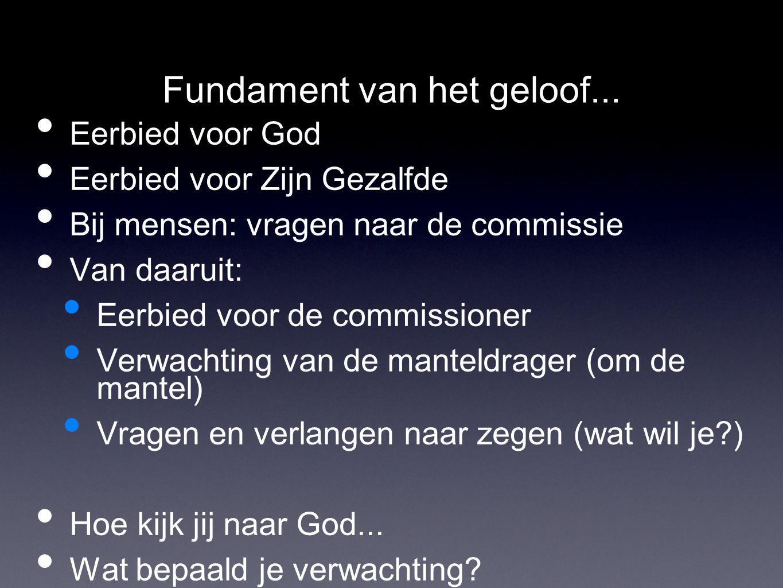 Fundament van het geloof... Eerbied voor God Eerbied voor Zijn Gezalfde Bij mensen: vragen naar de commissie Van daaruit: Eerbied voor de commissioner
