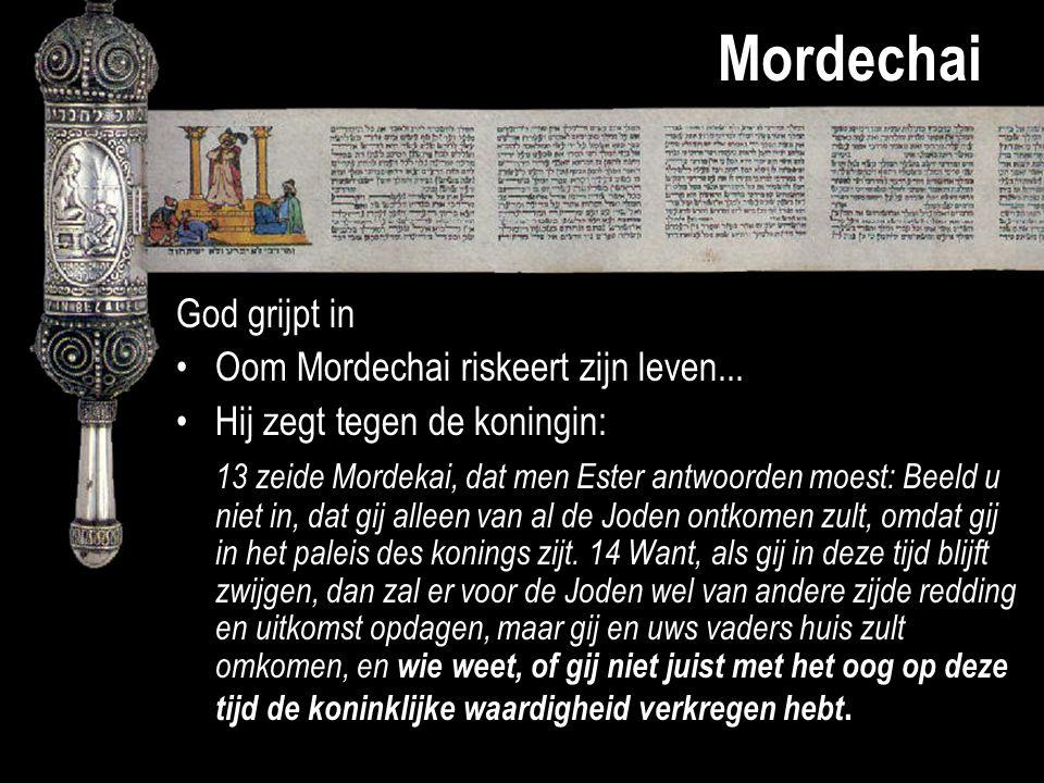 Mordechai God grijpt in Oom Mordechai riskeert zijn leven... Hij zegt tegen de koningin: 13 zeide Mordekai, dat men Ester antwoorden moest: Beeld u ni