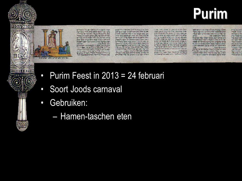 Purim Purim Feest in 2013 = 24 februari Soort Joods carnaval Gebruiken: –Hamen-taschen eten