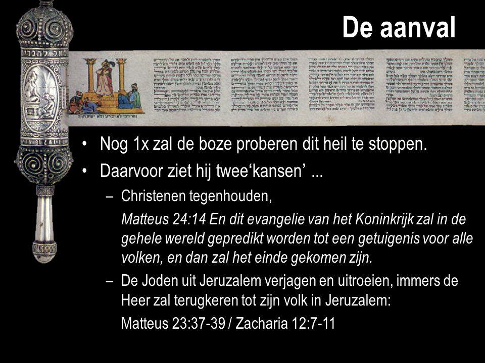 De aanval Nog 1x zal de boze proberen dit heil te stoppen. Daarvoor ziet hij twee'kansen'... –Christenen tegenhouden, Matteus 24:14 En dit evangelie v
