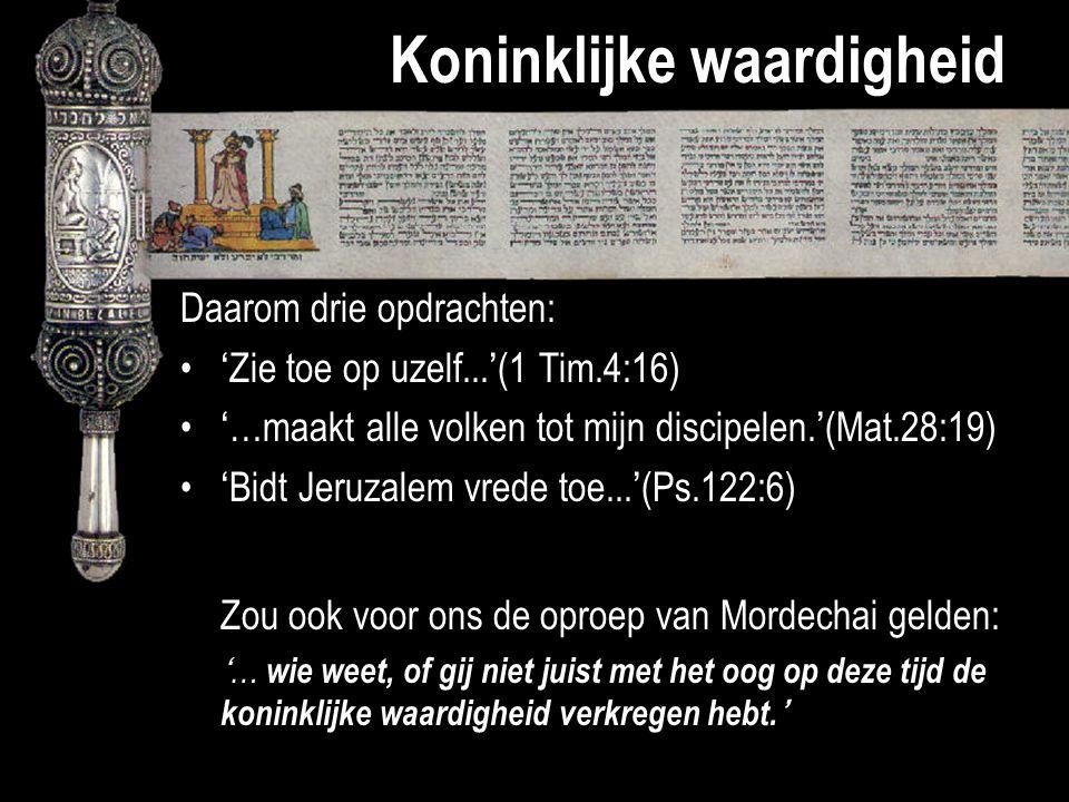 Koninklijke waardigheid Daarom drie opdrachten: 'Zie toe op uzelf...'(1 Tim.4:16) '…maakt alle volken tot mijn discipelen.'(Mat.28:19) 'Bidt Jeruzalem