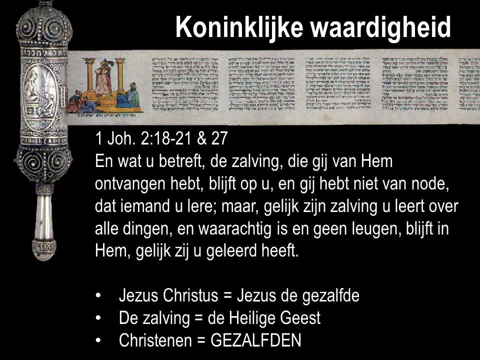 Koninklijke waardigheid 1 Joh. 2:18-21 & 27 En wat u betreft, de zalving, die gij van Hem ontvangen hebt, blijft op u, en gij hebt niet van node, dat