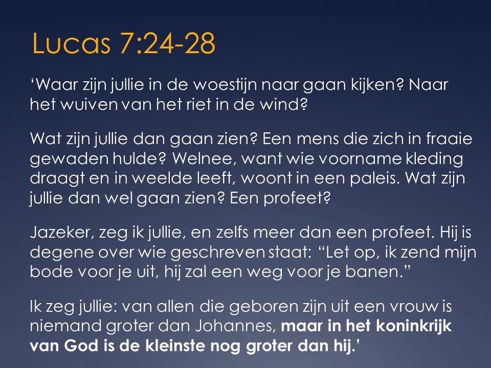 Lucas 7:24-28 'Waar zijn jullie in de woestijn naar gaan kijken.