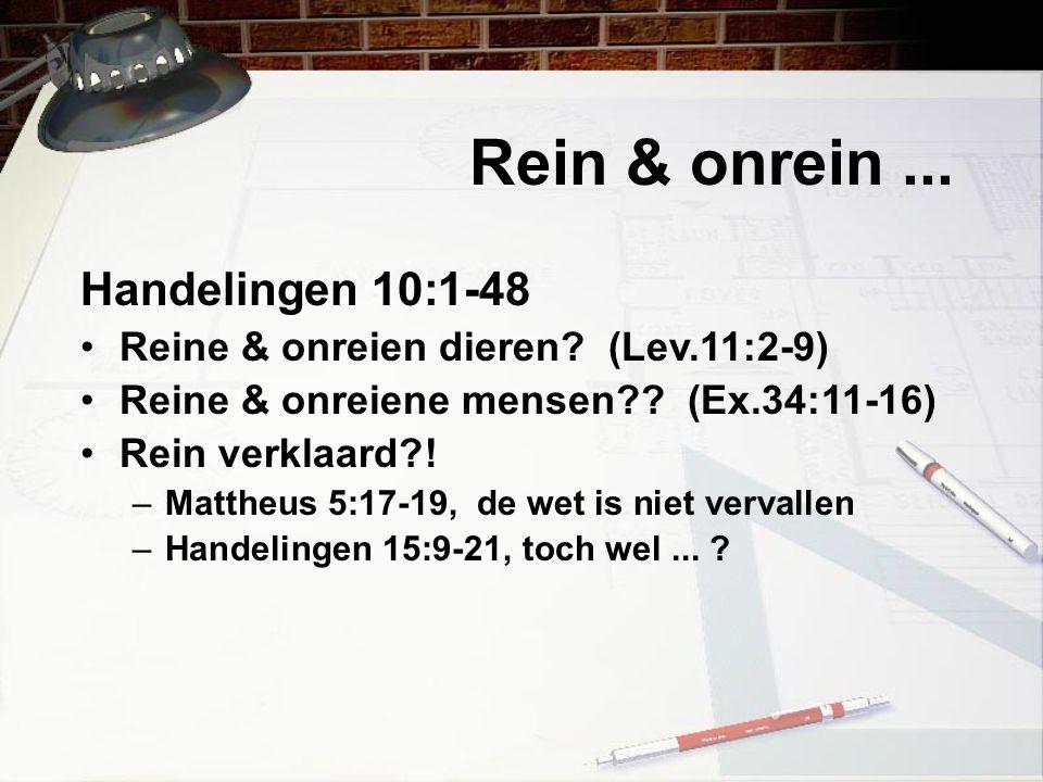 Rein & onrein... Handelingen 10:1-48 Reine & onreien dieren? (Lev.11:2-9) Reine & onreiene mensen?? (Ex.34:11-16) Rein verklaard?! –Mattheus 5:17-19,