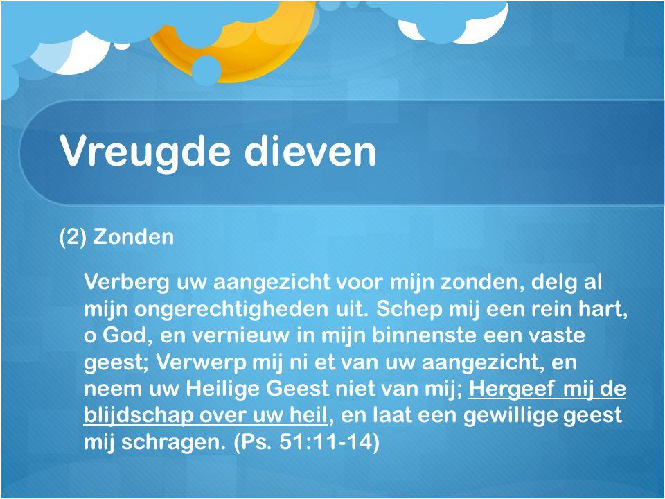 Vreugde dieven (2) Zonden Verberg uw aangezicht voor mijn zonden, delg al mijn ongerechtigheden uit. Schep mij een rein hart, o God, en vernieuw in mi